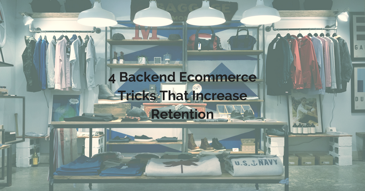 4 Backend Ecommerce Tricks That Increase Retention.png